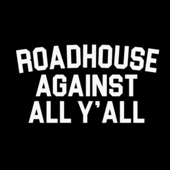 ROADHOUSE AGAINST ALL YA'LL - Premium Short Sleeve T-shirt - Black Design